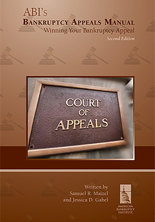 ABI's Bankruptcy Appeals Manual: Winning Your Bankruptcy Appeal, 2nd Edition