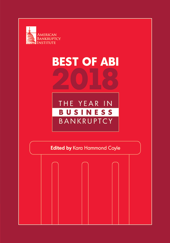 Best of ABI 2018: The Year in Business Bankruptcy