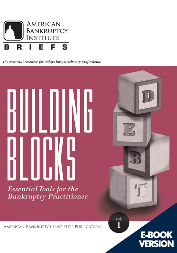 Building Blocks: Essential Tools for the Bankruptcy Practitioner