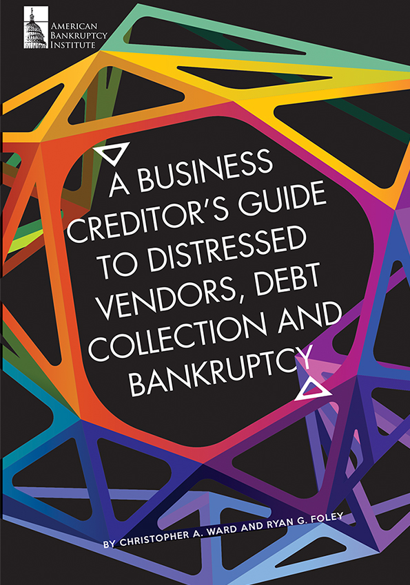 A Business Creditor's Guide to Distressed Vendors, Debt Collection and Bankruptcy