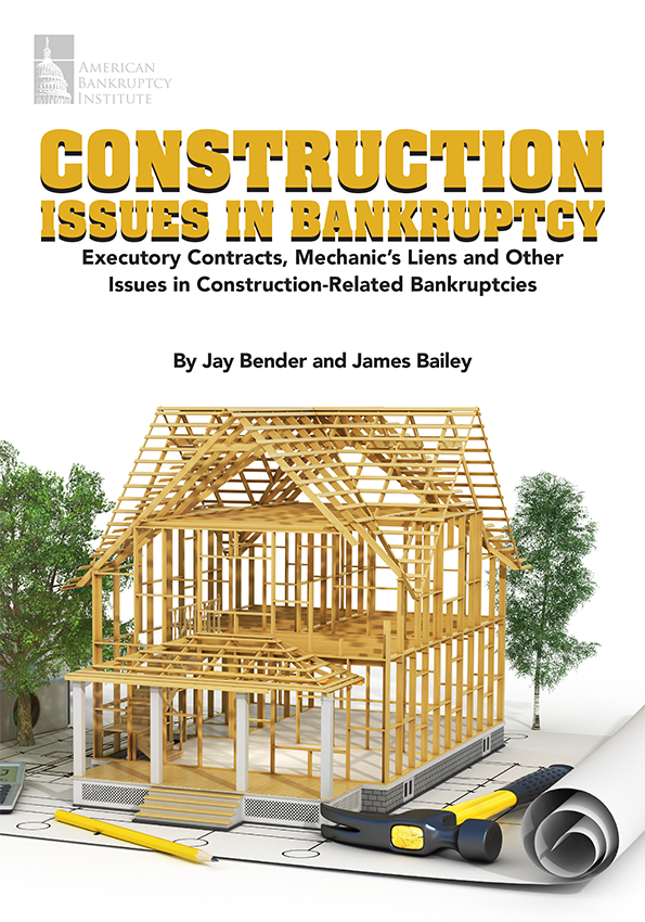 Construction Issues in Bankruptcy: Executory Contracts, Mechanic's Liens and Other Issues in Construction-Related Bankruptcies