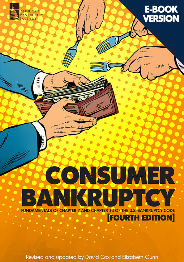 Consumer Bankruptcy: Fundamentals of Chapter 7 and Chapter 13 of the U.S. Bankruptcy Code, Fourth Edition (Digital edition)