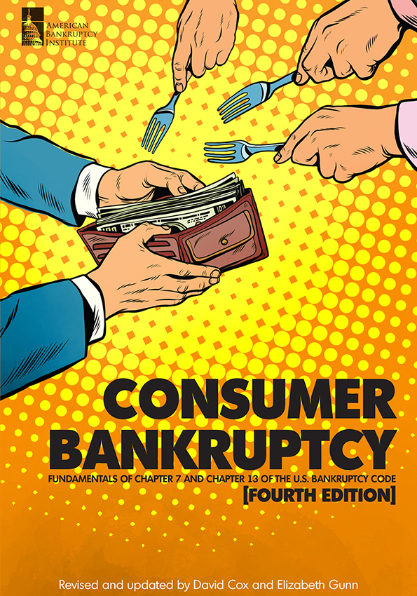 Consumer Bankruptcy: Fundamentals of Chapter 7 and Chapter 13 of the U.S. Bankruptcy Code, Fourth Edition