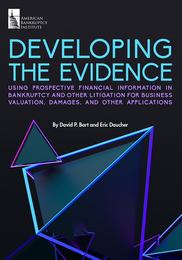Developing the Evidence: Using Prospective Financial Information in Bankruptcy and Other Litigation for Business Valuation, Damages, and Other Applications