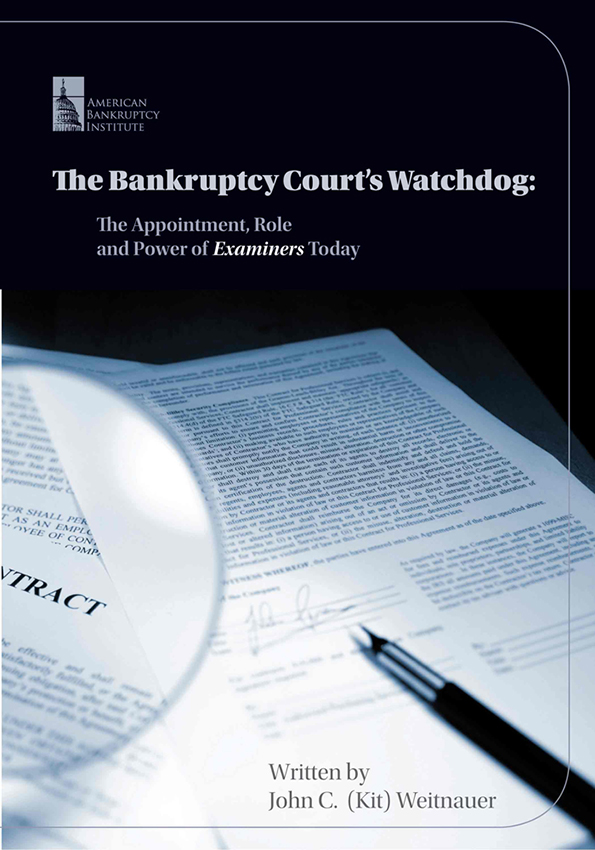 The Bankruptcy Courts Watchdog: The Appointment Role and Power of Examiners Today