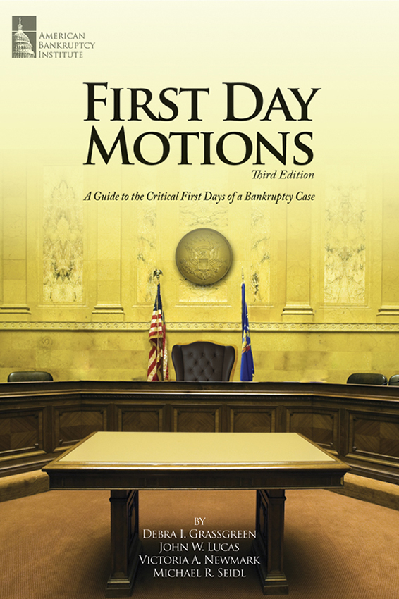 First Day Motions: A Guide to the Critical First Days of a Bankruptcy Case, 3rd Edition
