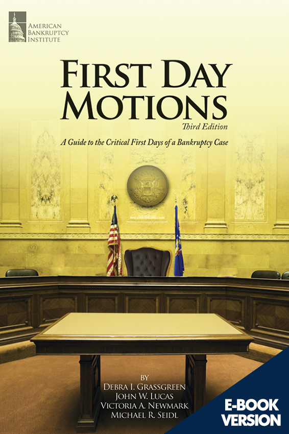 First Day Motions: A Guide to the Critical First Days of a Bankruptcy Case, 3rd Edition (Digital Version)