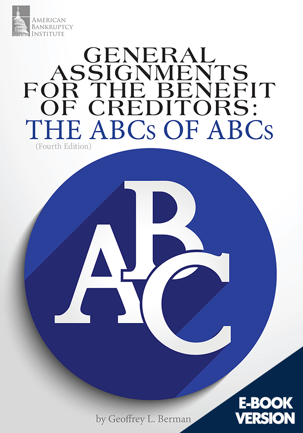General Assignments for the Benefit of Creditors: The ABCs of ABCs (4th Edition)