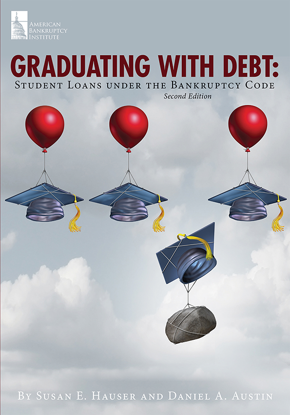 Graduating with Debt: Student Loans under the Bankruptcy Code, 2nd Edition