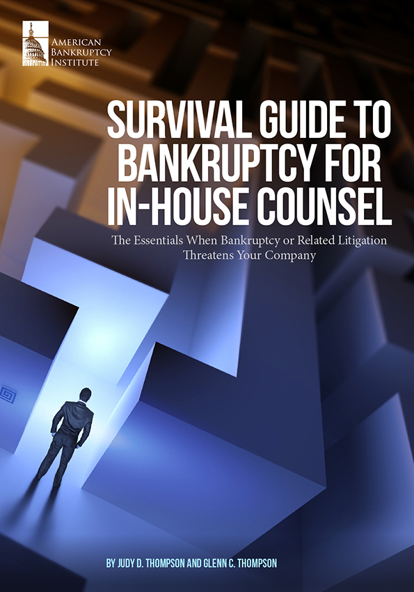 Survival Guide to Bankruptcy for In-House Counsel: The Essentials When Bankruptcy or Related Litigation Threatens Your Company