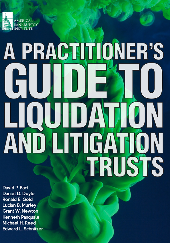 A Practitioner's Guide to Liquidation and Litigation Trusts