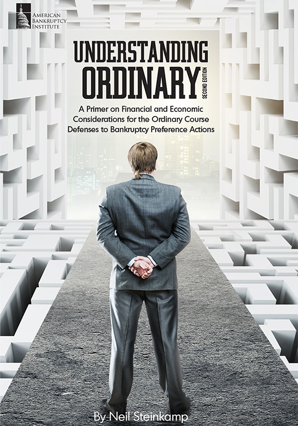 Understanding Ordinary: A Primer on Financial and Economic Considerations for the Ordinary Course Defenses to Bankruptcy Preference Actions, 2nd Edition